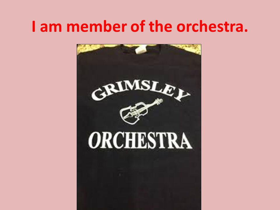 I am member of the orchestra.
