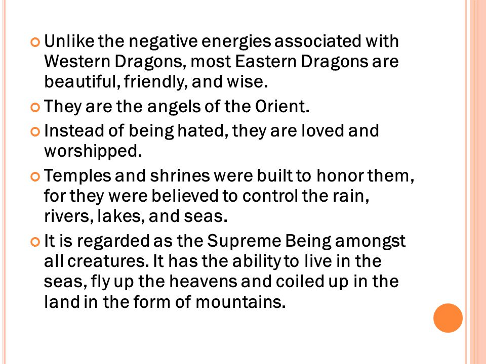 Unlike the negative energies associated with Western Dragons, most Eastern Dragons are beautiful, friendly, and wise.