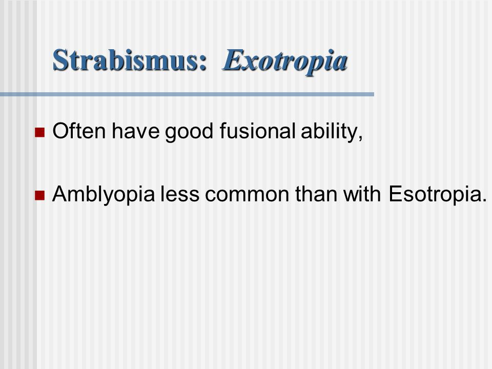 Strabismus: Exotropia Often have good fusional ability, Amblyopia less common than with Esotropia.