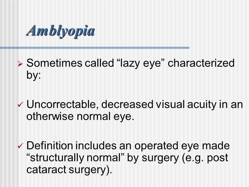 Strabismus: Esotropia Infantile Esotropia  Poor ability to develop binocular fusion, Amblyopia or alternating fixation.
