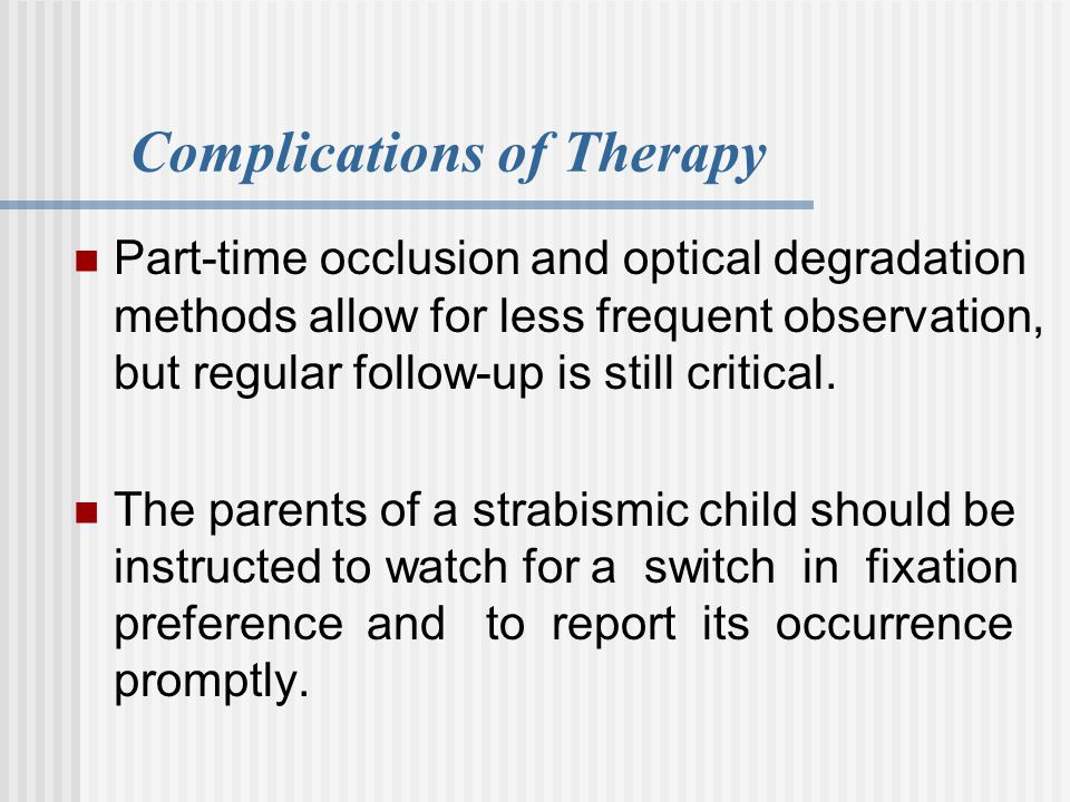 Complications of Therapy Part-time occlusion and optical degradation methods allow for less frequent observation, but regular follow-up is still criti