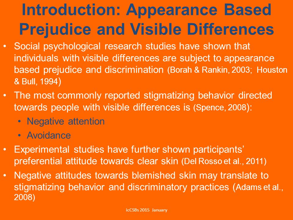 Introduction: Appearance Based Prejudice and Visible Differences Social psychological research studies have shown that individuals with visible differ
