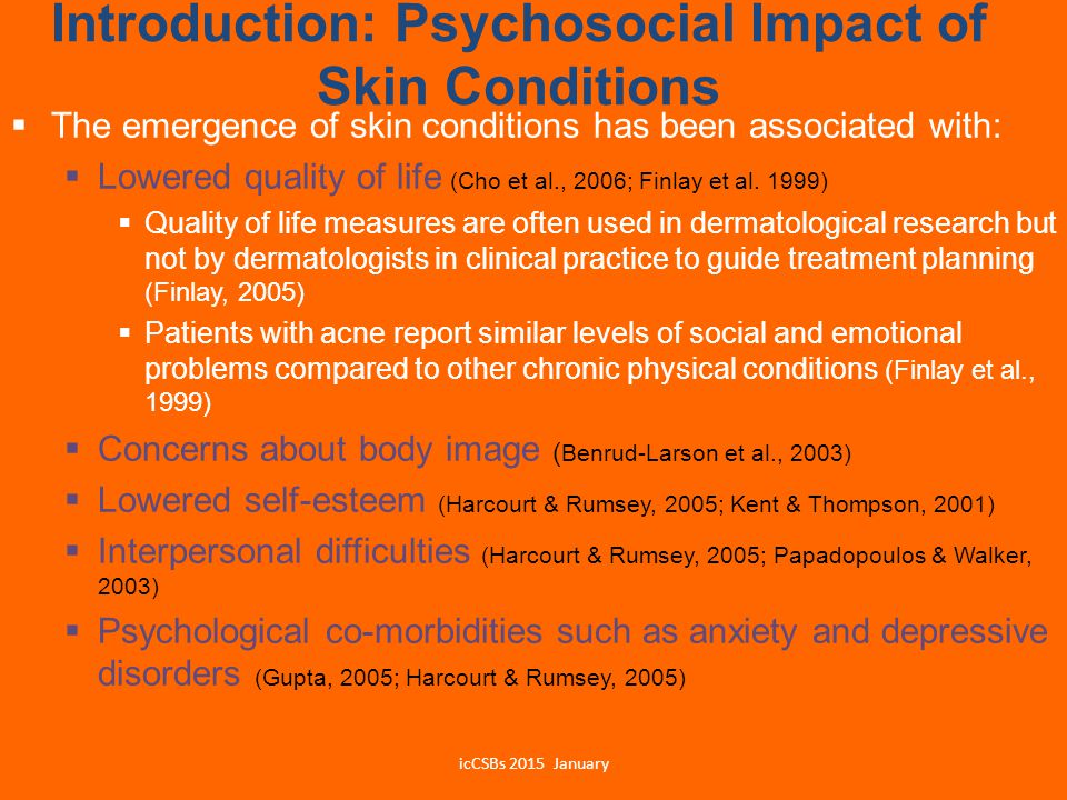 Introduction: Psychosocial Impact of Skin Conditions  The emergence of skin conditions has been associated with:  Lowered quality of life (Cho et al