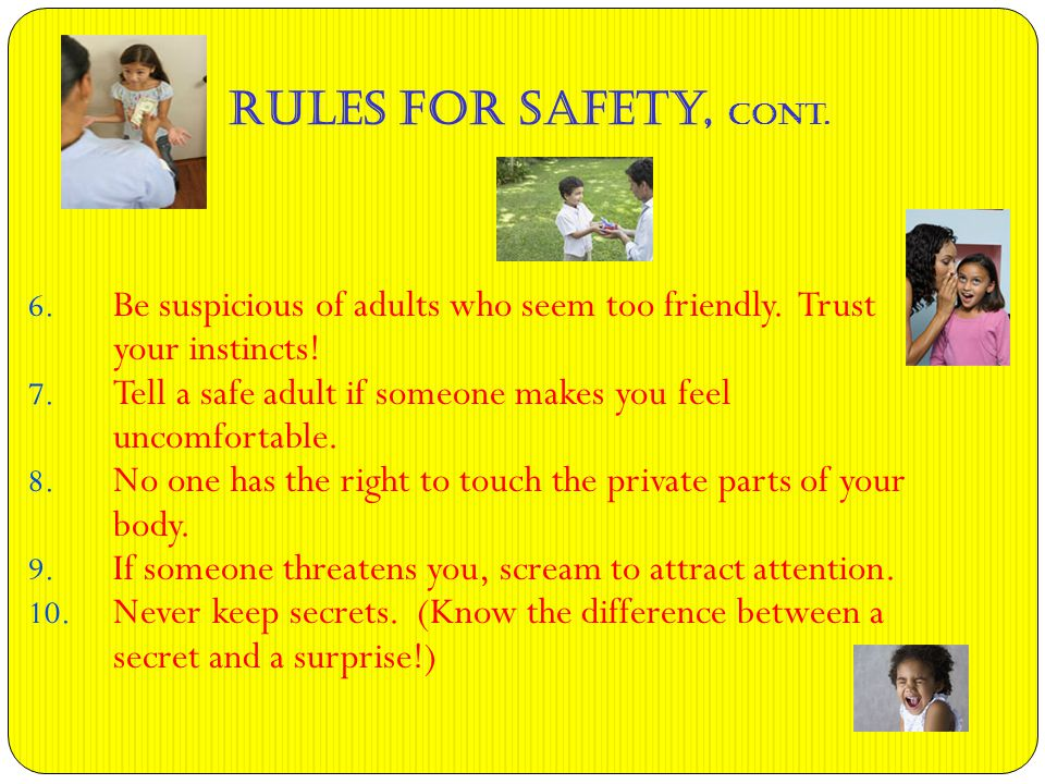 Rules for Safety, cont. 6. Be suspicious of adults who seem too friendly.