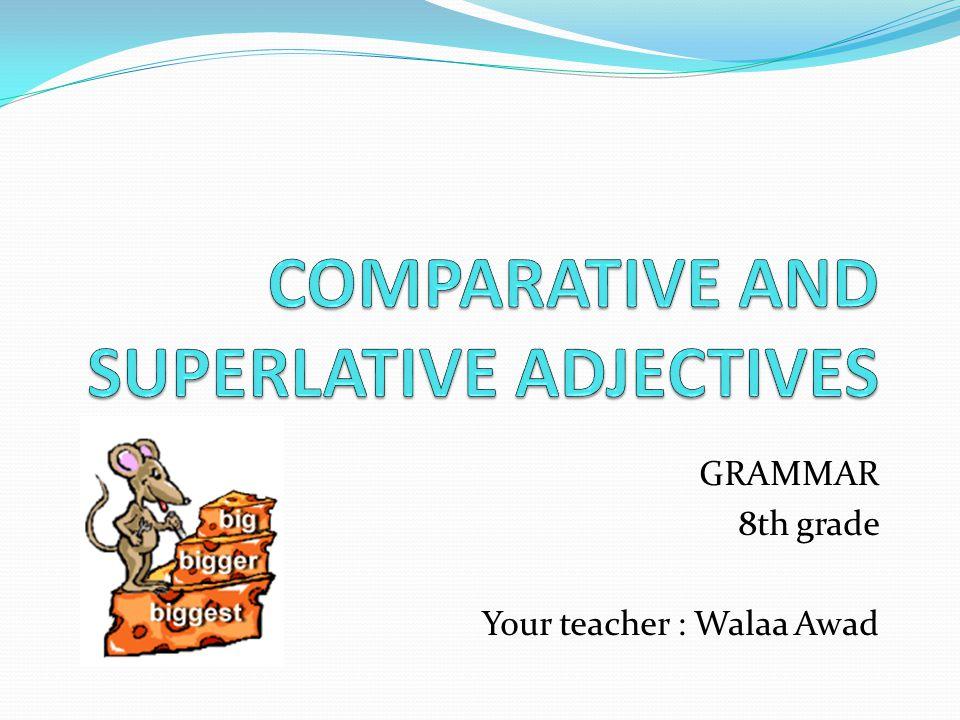 GRAMMAR 8th grade Your teacher : Walaa Awad