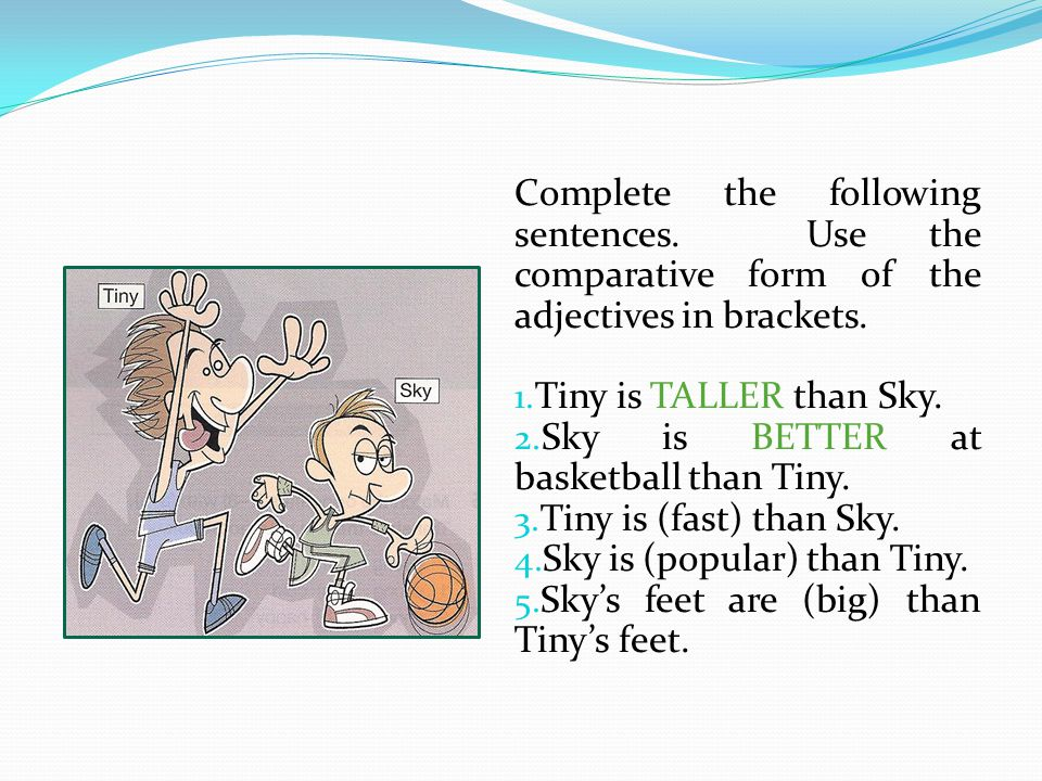 Complete the following sentences.Use the comparative form of the adjectives in brackets.
