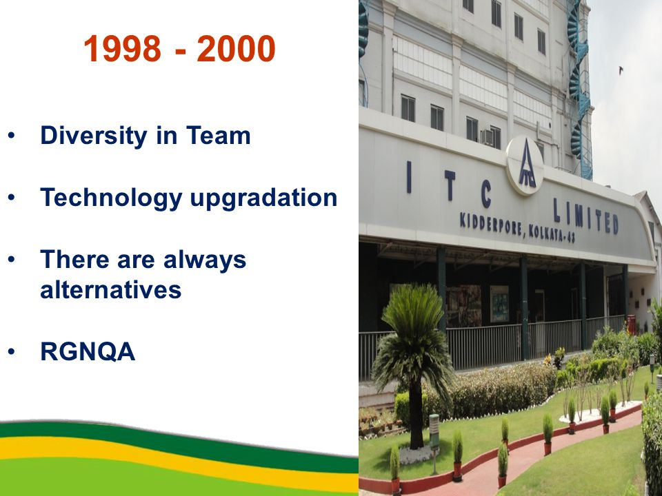 1998 - 2000 Diversity in Team Technology upgradation There are always alternatives RGNQA