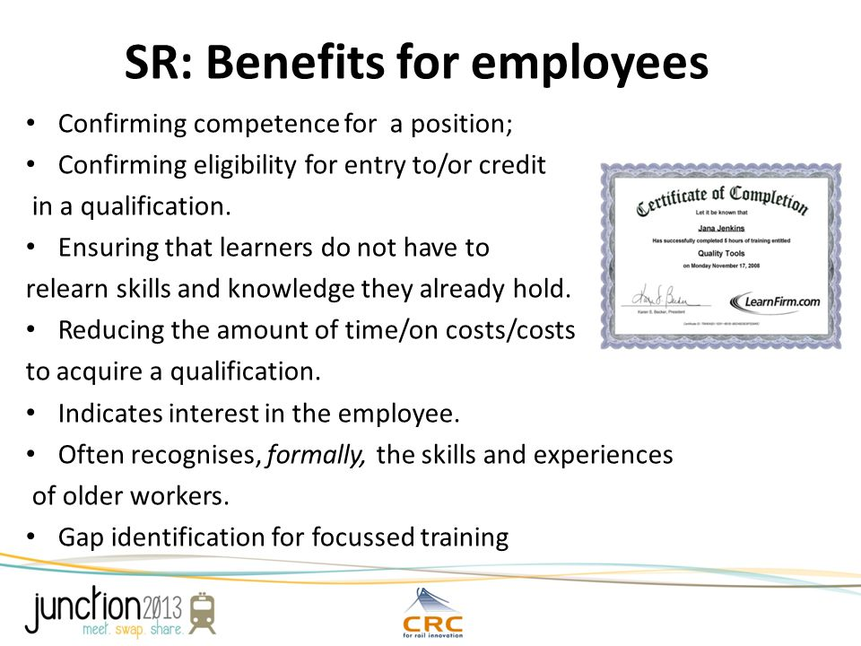 SR: Benefits for employees Confirming competence for a position; Confirming eligibility for entry to/or credit in a qualification. Ensuring that learn