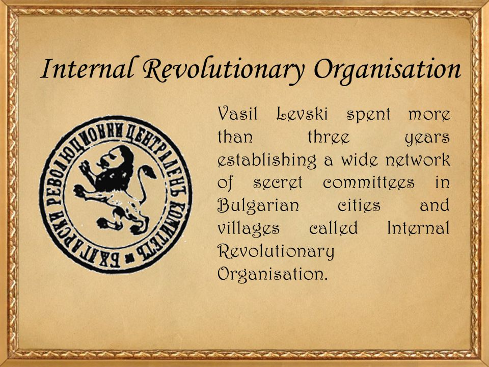 Internal Revolutionary Organisation Vasil Levski spent more than three years establishing a wide network of secret committees in Bulgarian cities and