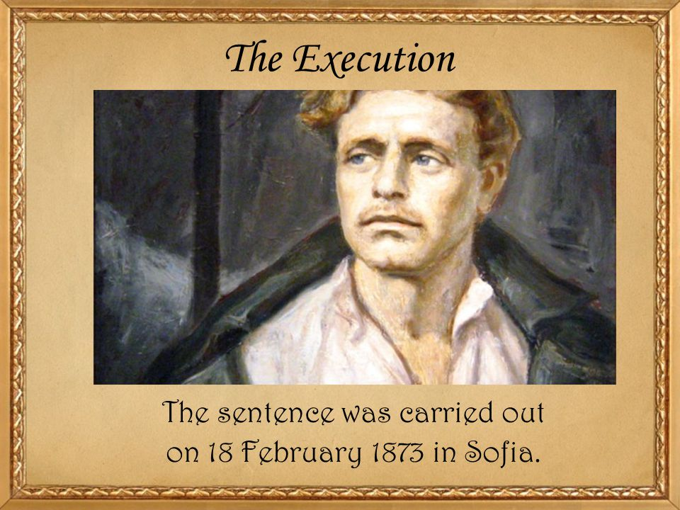 The Execution The sentence was carried out on 18 February 1873 in Sofia.
