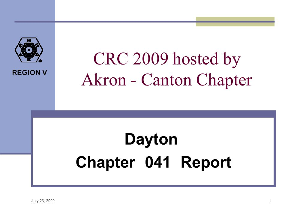 REGION V CRC 2009 hosted by Akron - Canton Chapter Dayton Chapter 041 Report 1 July 23, 2009