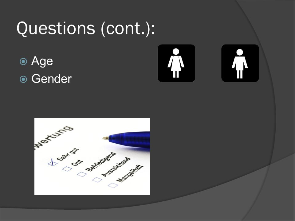 Questions (cont.):  Age  Gender