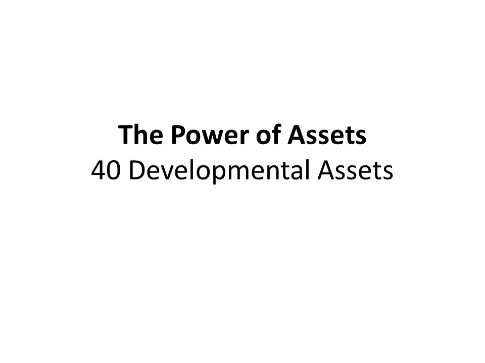 The Power of Assets 40 Developmental Assets