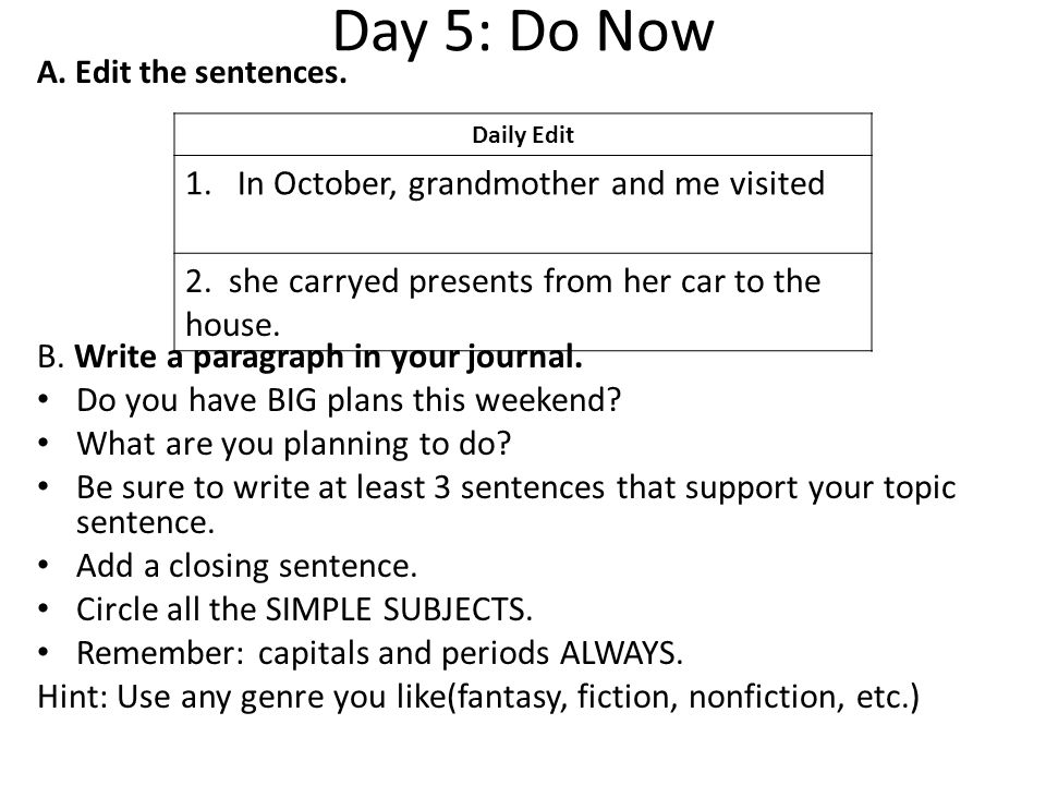 Day 5: Do Now A. Edit the sentences. B. Write a paragraph in your journal.