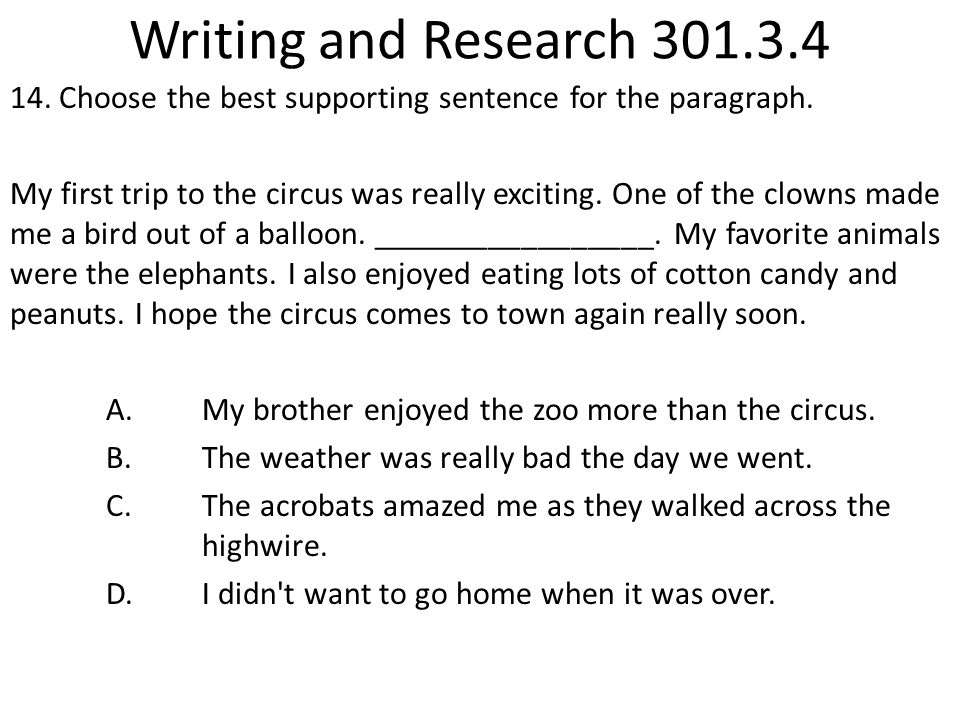 Writing and Research 301.3.4 14. Choose the best supporting sentence for the paragraph.