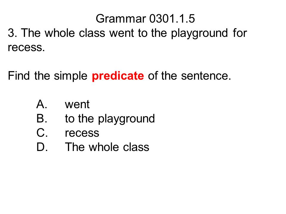 Grammar 0301.1.5 4.Choose the simple subject in the sentence.
