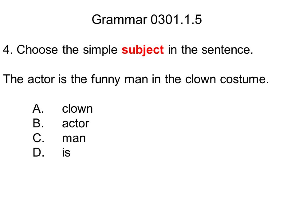 Grammar 0301.1.5 4. Choose the simple subject in the sentence.
