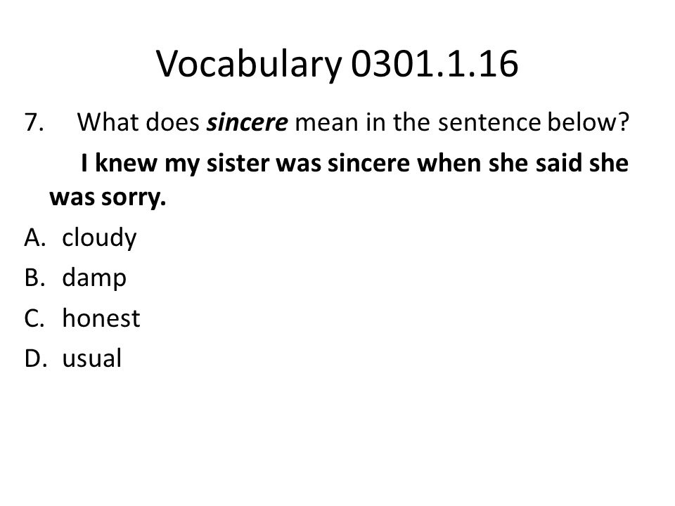 Vocabulary 0301.1.16 7. What does sincere mean in the sentence below.