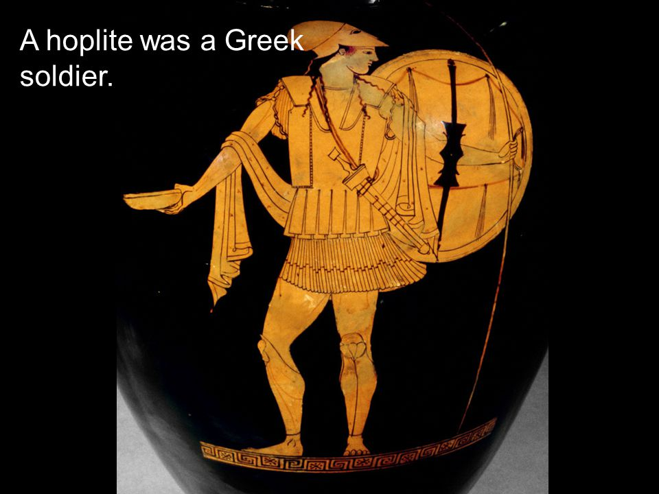 A hoplite was a Greek soldier.