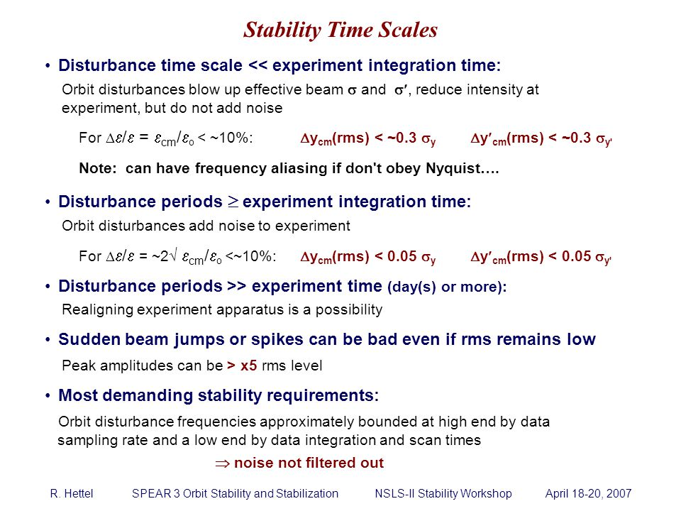 R. Hettel SPEAR 3 Orbit Stability and Stabilization NSLS-II Stability Workshop April 18-20, 2007 Disturbance time scale << experiment integration time