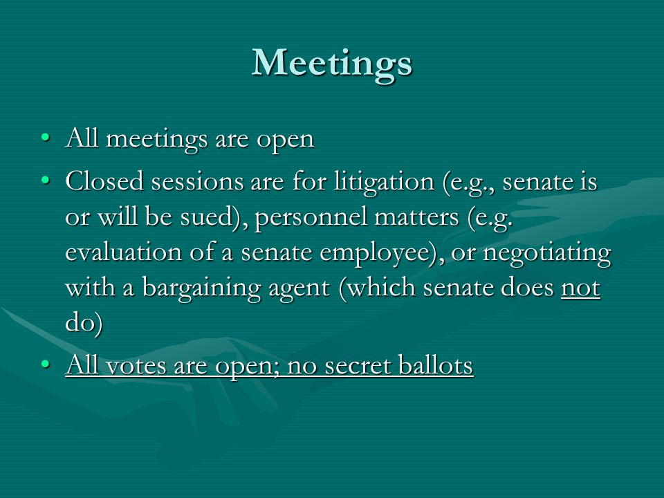 Meetings All meetings are openAll meetings are open Closed sessions are for litigation (e.g., senate is or will be sued), personnel matters (e.g.