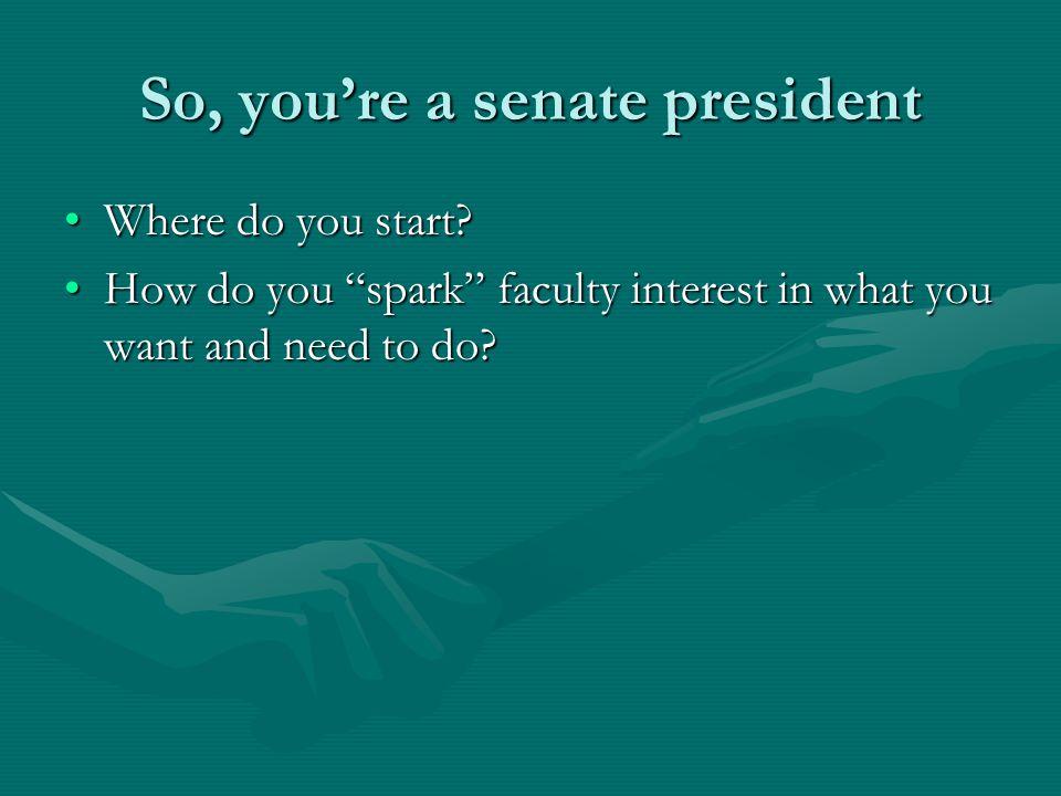 So, you're a senate president Where do you start Where do you start.