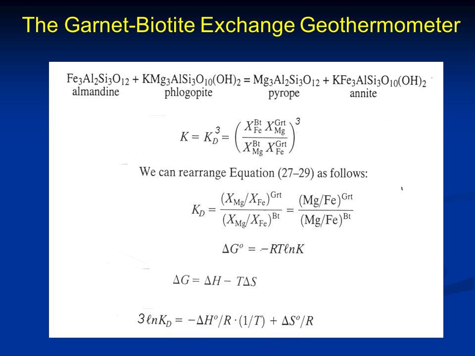 The Garnet-Biotite Exchange Geothermometer 3 3 3