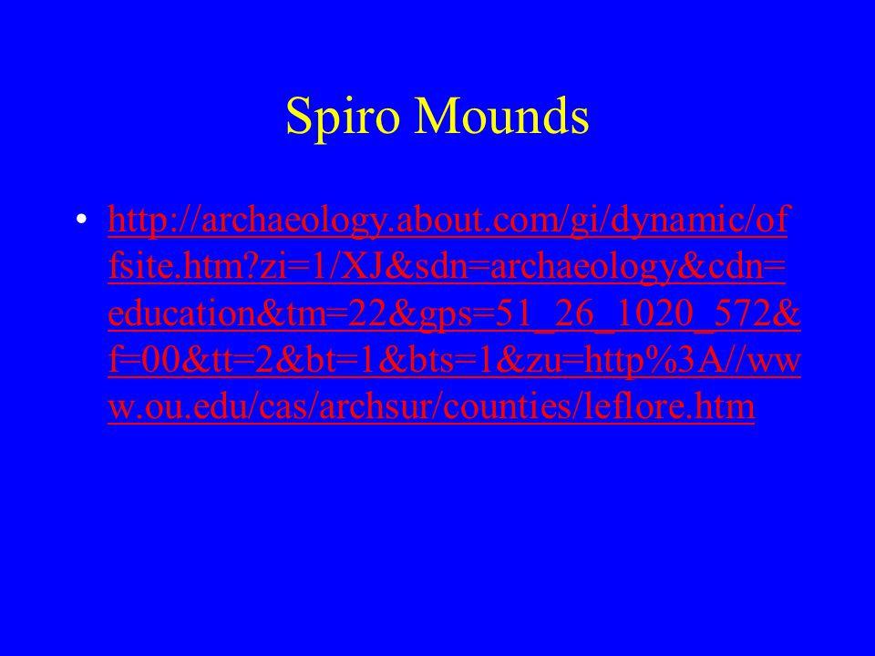 Spiro Mounds http://archaeology.about.com/gi/dynamic/of fsite.htm?zi=1/XJ&sdn=archaeology&cdn= education&tm=22&gps=51_26_1020_572& f=00&tt=2&bt=1&bts=