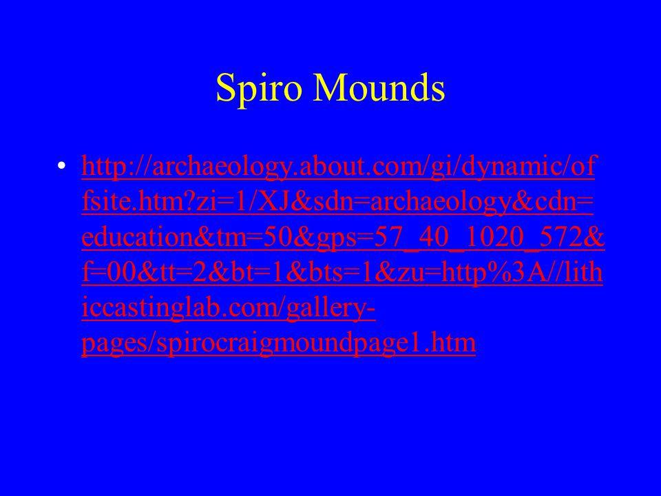 Spiro Mounds http://archaeology.about.com/gi/dynamic/of fsite.htm?zi=1/XJ&sdn=archaeology&cdn= education&tm=50&gps=57_40_1020_572& f=00&tt=2&bt=1&bts=