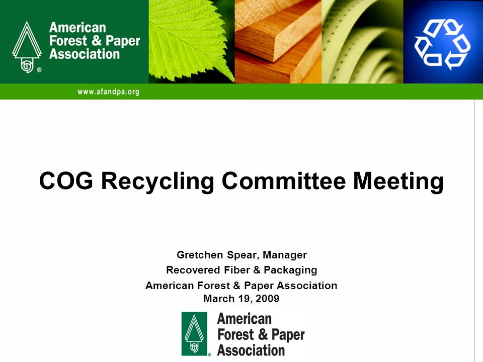 Gretchen Spear, Manager Recovered Fiber & Packaging American Forest & Paper Association March 19, 2009 COG Recycling Committee Meeting