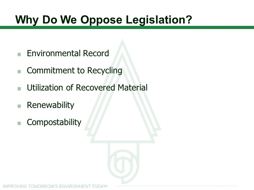 Why Do We Oppose Legislation? Environmental Record Commitment to Recycling Utilization of Recovered Material Renewability Compostability IMPROVING TOM