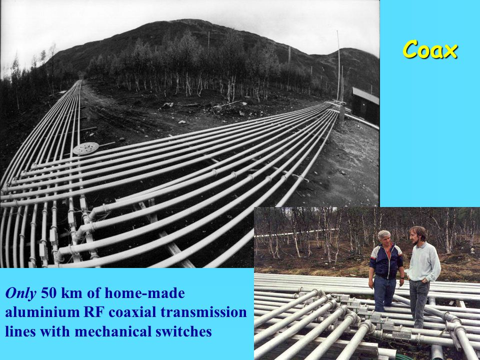 14 Only 50 km of home-made aluminium RF coaxial transmission lines with mechanical switches Coax
