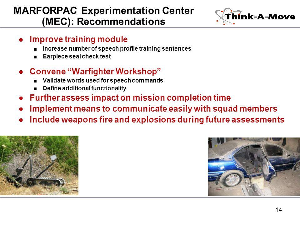14 MARFORPAC Experimentation Center (MEC): Recommendations ●Improve training module ■Increase number of speech profile training sentences ■Earpiece se