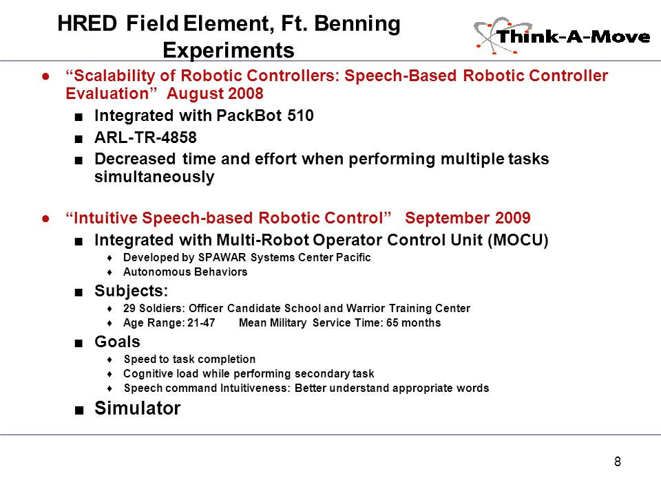 """8 HRED Field Element, Ft. Benning Experiments ●""""Scalability of Robotic Controllers: Speech-Based Robotic Controller Evaluation"""" August 2008 ■Integrate"""