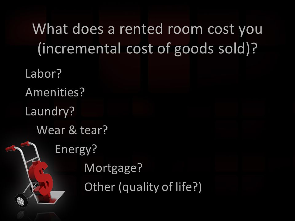 What does a rented room cost you (incremental cost of goods sold).