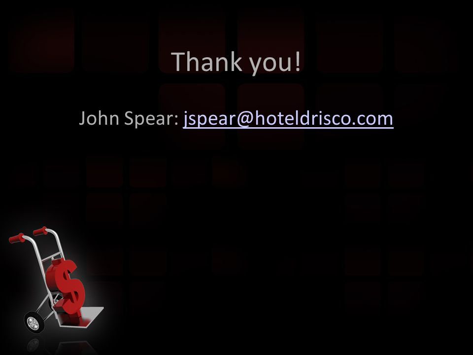 Thank you! John Spear: jspear@hoteldrisco.comjspear@hoteldrisco.com