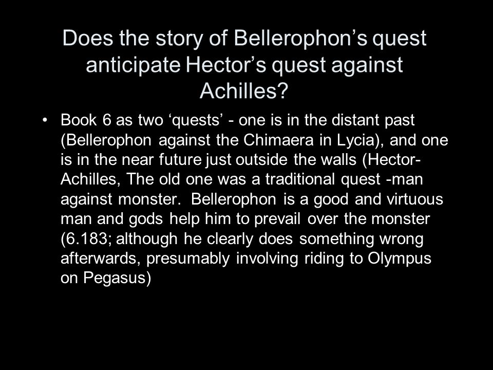 3. Bellerophon narrative The only detailed quest narrative in the Iliad in which there is any real detail. Note the way that other quests (and monster