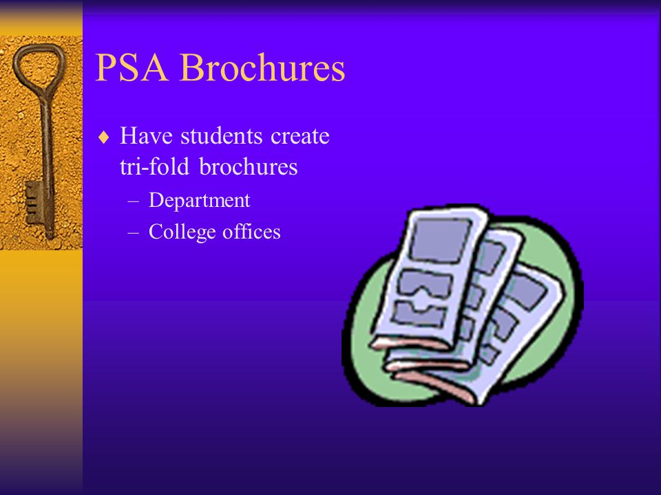 PSA Brochures  Have students create tri-fold brochures –Department –College offices