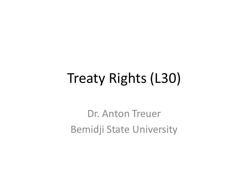 Treaty Rights (L30) Dr. Anton Treuer Bemidji State University