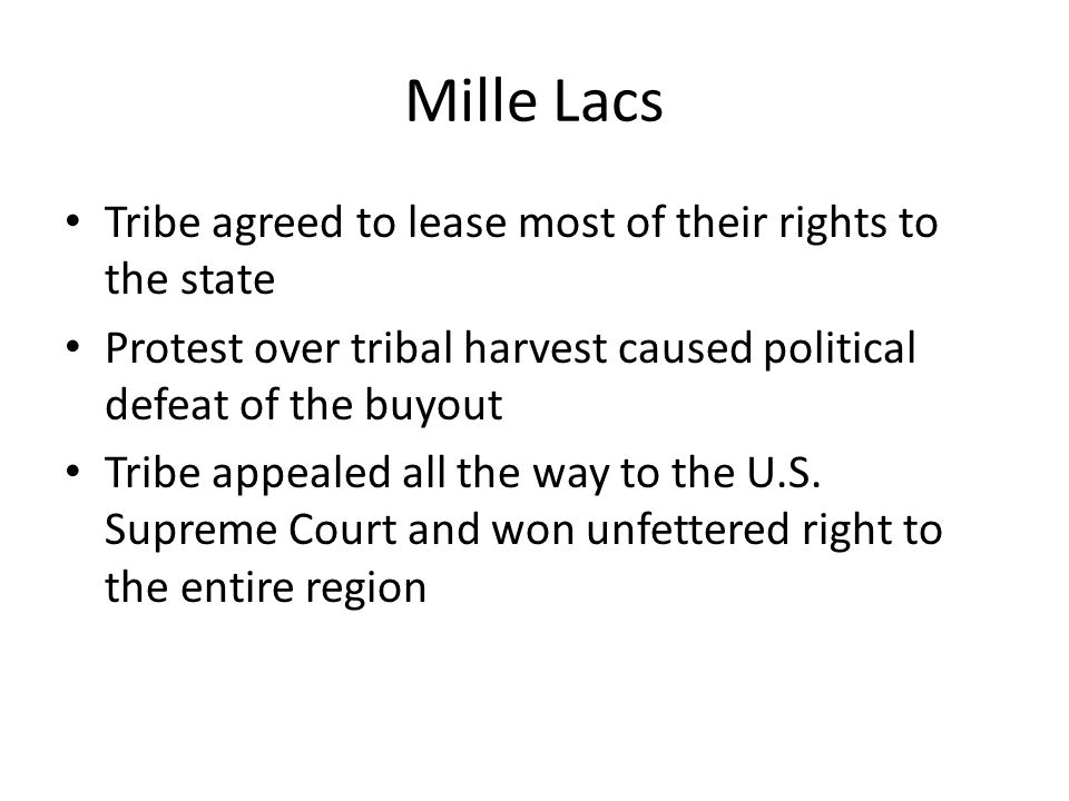 Mille Lacs Tribe agreed to lease most of their rights to the state Protest over tribal harvest caused political defeat of the buyout Tribe appealed all the way to the U.S.