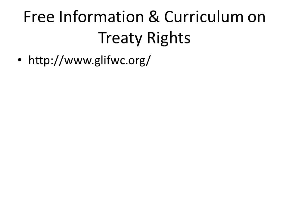Free Information & Curriculum on Treaty Rights http://www.glifwc.org/
