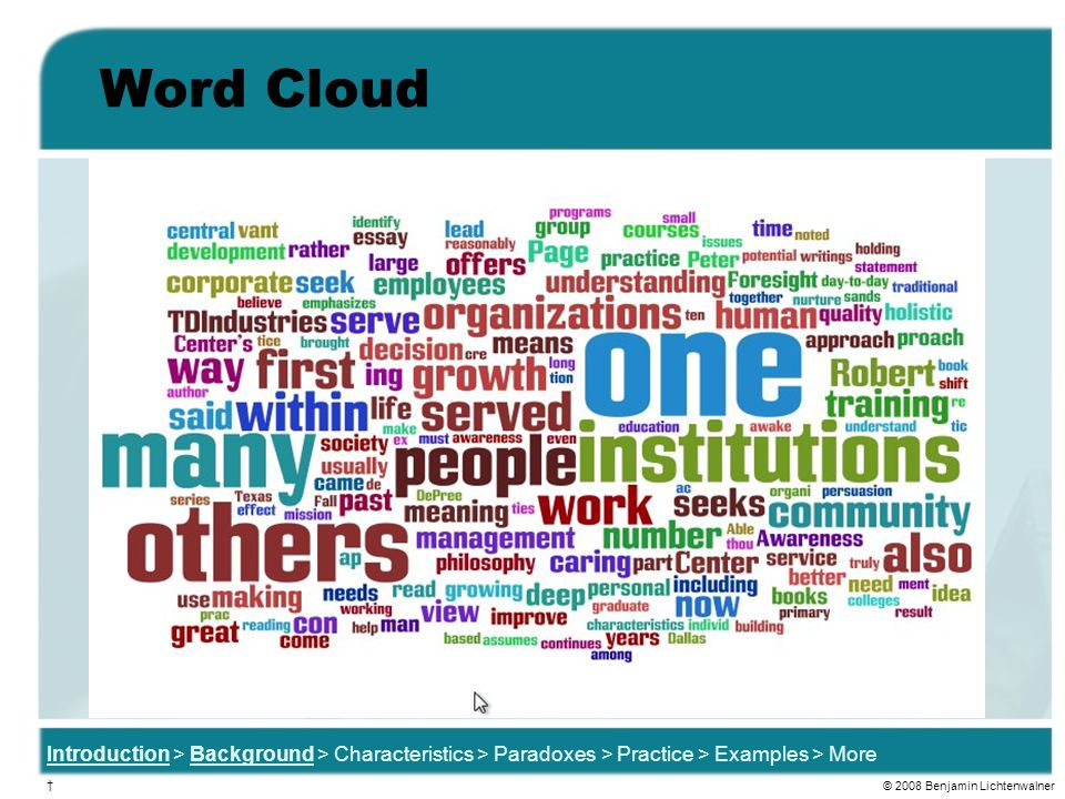 Word Cloud Introduction > Background > Characteristics > Paradoxes > Practice > Examples > More † © 2008 Benjamin Lichtenwalner
