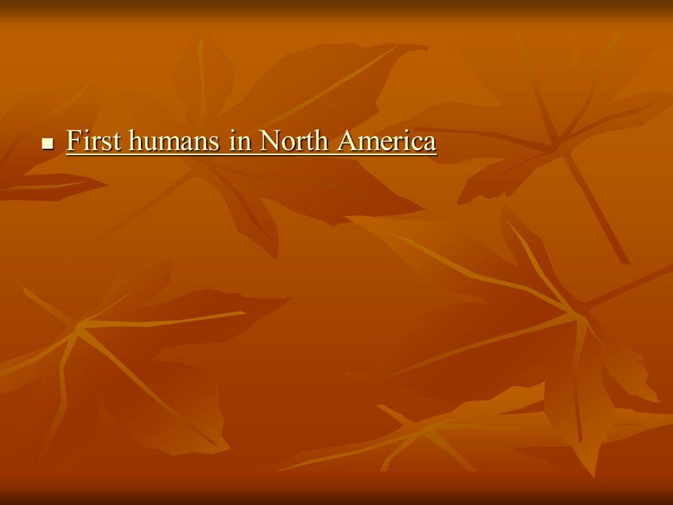 First humans in North America First humans in North America First humans in North America First humans in North America