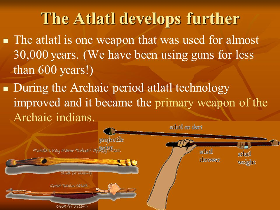 The Atlatl develops further The atlatl is one weapon that was used for almost 30,000 years.