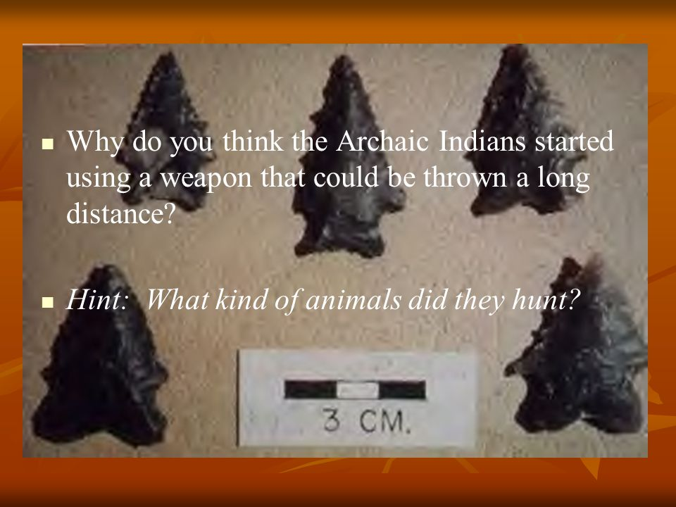 Why do you think the Archaic Indians started using a weapon that could be thrown a long distance.