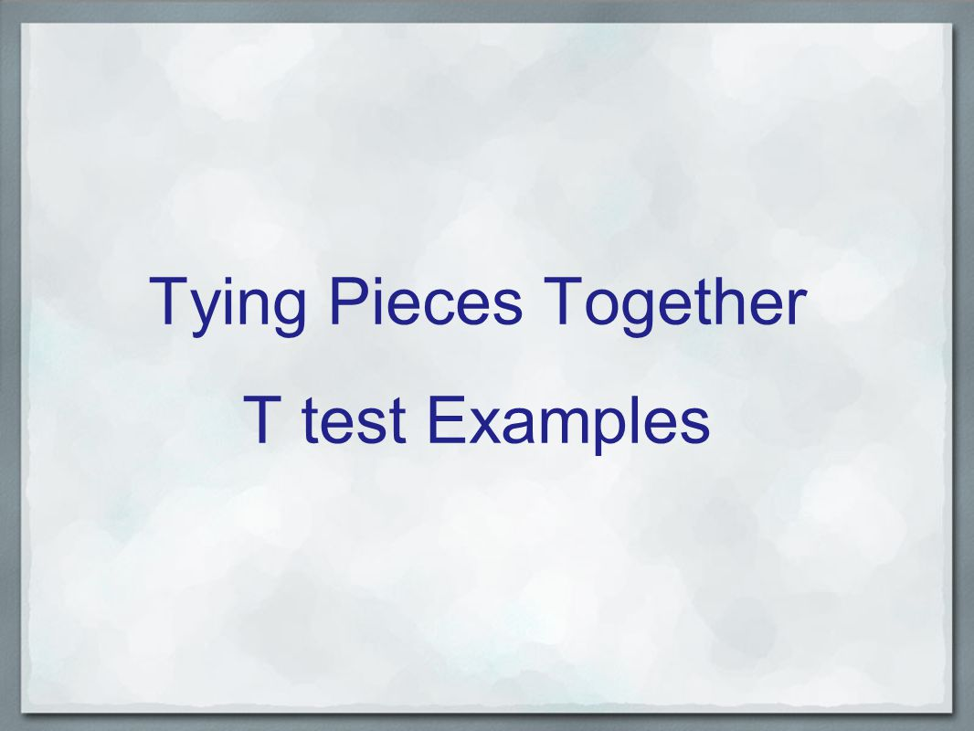 Tying Pieces Together T test Examples