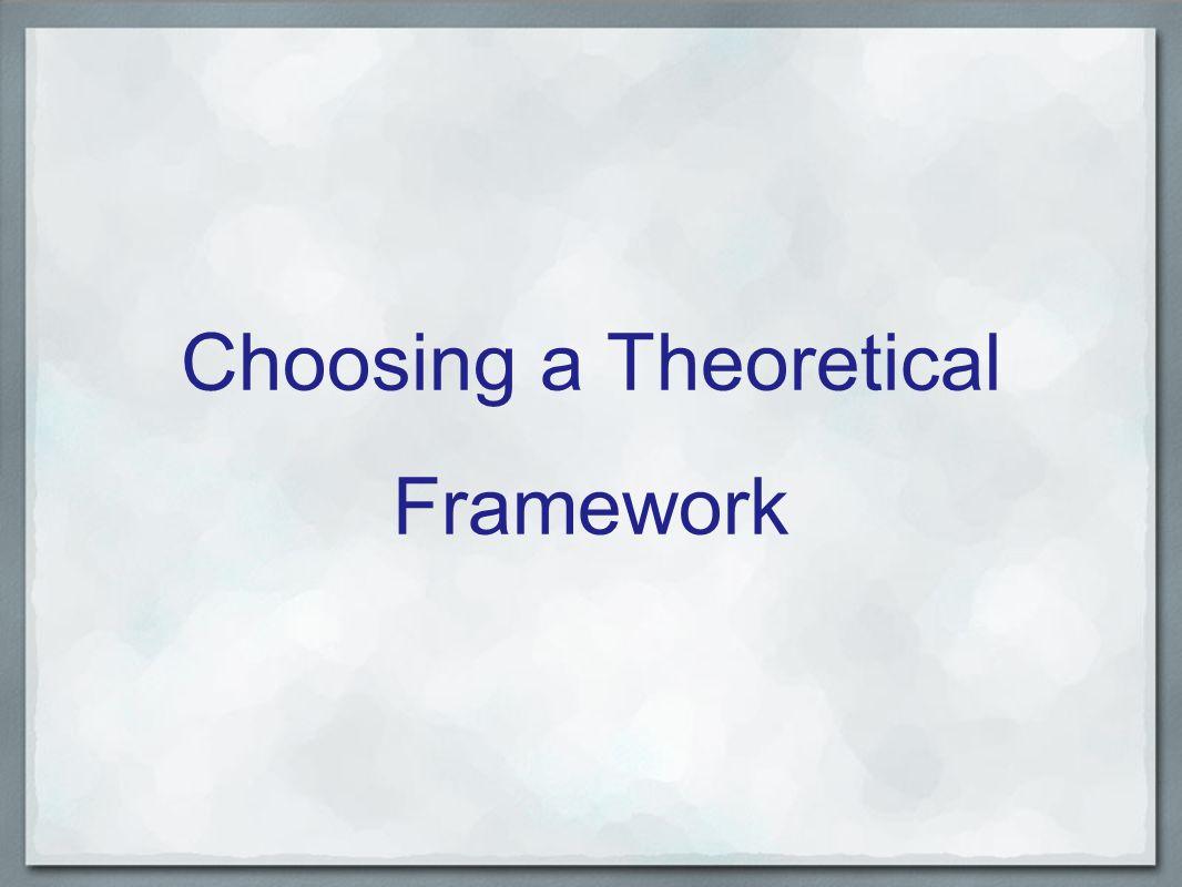 Choosing a Theoretical Framework