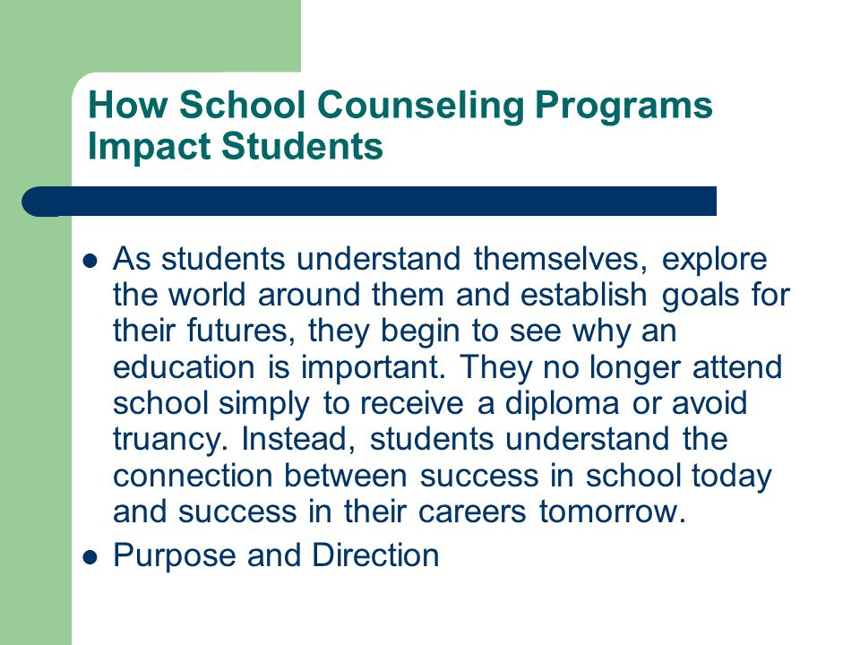 How School Counseling Programs Impact Students As students understand themselves, explore the world around them and establish goals for their futures,