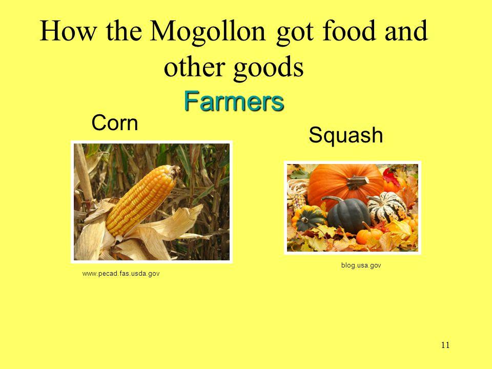 Farmers How the Mogollon got food and other goods Farmers Corn Squash www.pecad.fas.usda.gov blog.usa.gov 11