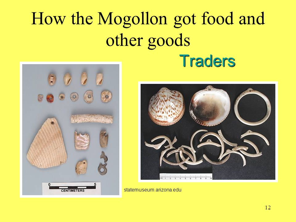 Traders How the Mogollon got food and other goods Traders statemuseum.arizona.edu 12